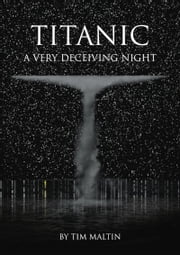 Titanic: A Very Deceiving Night ebook by Tim Maltin