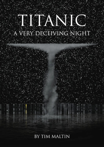 Titanic: A Very Deceiving Night E-bok by Tim Maltin