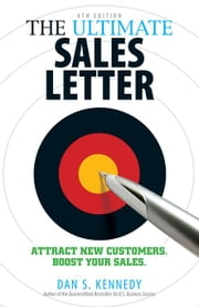 The Ultimate Sales Letter: Attract New Customers. Boost your Sales. ebook by Kennedy, Dan S.