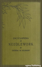 Encyclopedia of Needlework (Illustrated + Active TOC) ebook by Thérèse de Dillmont