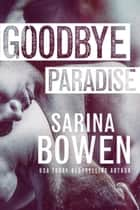 Goodbye Paradise - Male/Male Romance ebook by Sarina Bowen