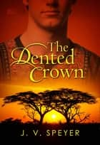 The Dented Crown ebook by J. V. Speyer