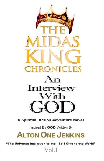 "The Midas King Chronicles Vol. I ""An Interview With God"" ebook by Alton One Jenkins"