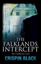 The Falklands Intercept ebook by Crispin Black
