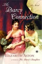 The Darcy Connection - A Novel ebook by Elizabeth Aston