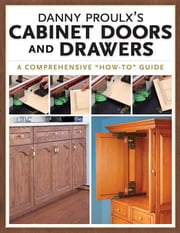 Danny Proulx's Cabinet Doors and Drawers ebook by Proulx, Danny