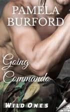 Going Commando - Wild Ones ebook by Pamela Burford
