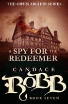 A Spy for the Redeemer ebook by Candace Robb