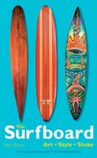 The Surfboard - Art, Style, Stoke ebook by Ben Marcus, Juliana Morais, Divine,...
