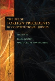 The Use of Foreign Precedents by Constitutional Judges ebook by Tania Groppi,Marie-Claire Ponthoreau
