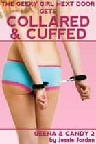 The Geeky Girl Next Door Gets Collared & Cuffed ebook by Jessie Jordan