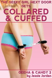 The Geeky Girl Next Door Gets Collared & Cuffed - Adults Only Erotica ebook by Jessie Jordan