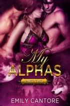 My Alphas: Part Two - My Alphas, #2 ebook by Emily Cantore