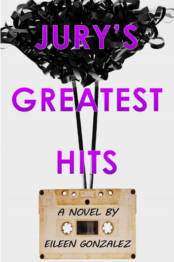 Jury's Greatest Hits ebook by Eileen Gonzalez