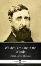 Walden, Or, Life in the Woods by Henry David Thoreau - Delphi Classics (Illustrated) ebook by Henry David Thoreau, Delphi Classics