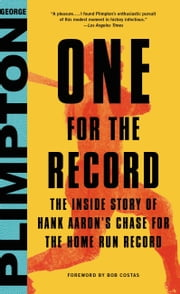 One for the Record - The Inside Story of Hank Aaron's Chase for the Home Run Record ebook by George Plimpton,Bob Costas