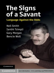 The Signs of a Savant - Language Against the Odds ebook by Neil Smith,Ianthi Tsimpli,Gary Morgan,Bencie Woll