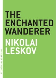 The Enchanted Wanderer ebook by Nikolai Leskov,Ian Dreiblatt