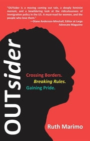 OUTsider: Crossing Borders. Breaking Rules. Gaining Pride. ebook by Ruth Marimo