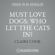 Must Love Dogs: Who Let the Cats In? audiobook by Claire Cook