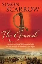 The Generals (Wellington and Napoleon 2) ebook by Simon Scarrow