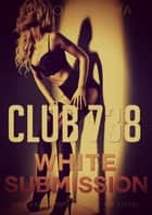 Club 738 - White Submission ebook by Vittoria Lima