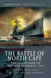 The Battle of North Cape - The Death Ride of the Scharnhorst 1943 ebook by Konstam, Angus