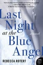 Last Night at the Blue Angel ebook by Rebecca Rotert