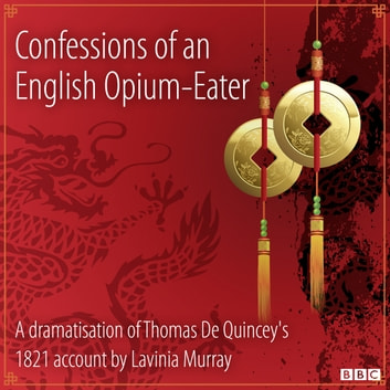 Confessions Of An English Opium-Eater audiobook by Thomas De Quincey (Dramatised by Lavina Murray)