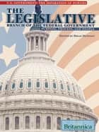 The Legislative Branch of the Federal Government - Purpose, Process, and People ebook by Britannica Educational Publishing, Brian Duignan