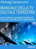 Manuale Della TV Digitale Terrestre ebook by Pierluigi Sandonnini