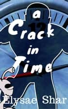 A Crack in Time ebook by Elysae Shar