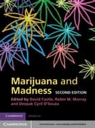 Marijuana and Madness ebook by David Castle,Robin M. Murray,Deepak Cyril D'Souza