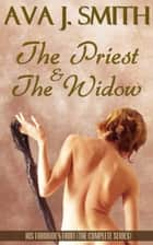 The Priest & The Widow (Taboo BDSM) His Forbidden Fruit: The Complete Series ebook by Ava J. Smith