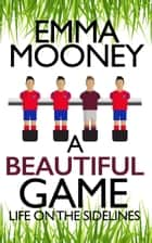 A Beautiful Game ebook by Emma Mooney