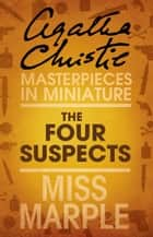 The Four Suspects: A Miss Marple Short Story ebook by Agatha Christie