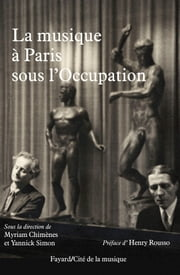 La musique à Paris sous l'Occupation ebook by Myriam Chimènes,Yannick Simon