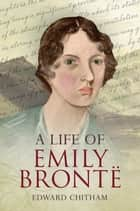 A Life of Emily Bronte ebook by Edward Chitham
