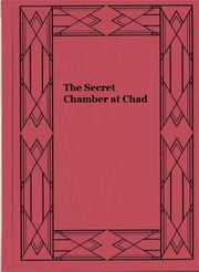 The Secret Chamber at Chad ebook by Evelyn Ward Everett-Green