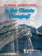 Is Our Climate Changing? ebook by Anne Rooney,Britannica Digital Learning