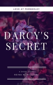 Darcy's Secret - Love at Pemberley, #5 ebook by Reina M. Williams