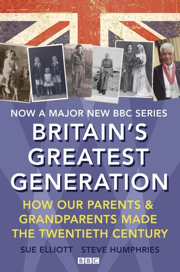Britain's Greatest Generation ebook by Steve Humphries,Sue Elliott