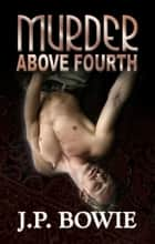 Murder Above Fouth ebook by J.P. Bowie