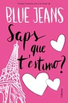 Saps que t'estimo? ebook by Blue Jeans, Ricard Bonmatí Guidonet