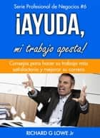 ¡Ayuda, mi trabajo apesta! ebook by Richard G Lowe Jr