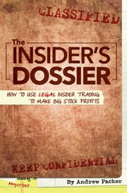 The Insider's Dossier - How To Use Legal Insider Trading To Make Big Stock Profits ebook by Andrew Packer