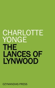 The Lances of Lynwood ebook by Charlotte Yonge