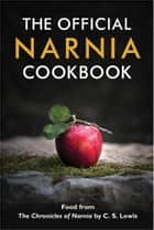 The Official Narnia Cookbook ebook by HarperCollinsChildren'sBooks