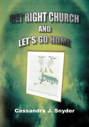 Get Right Church & Let's Go Home ebook by Cassandra J. Snyder