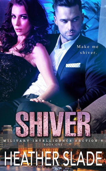 Shiver - Military Intelligence Section 6, #1 ebook by Heather Slade